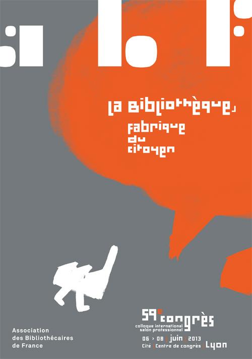 59e congrès de l'ABF, du 6 au 8 juin 2013 au Centre de Congrès de Lyon sur le thème : La bibliothèque, fabrique du citoyen