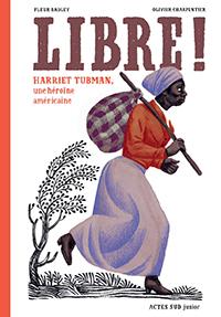 Libre ! Harriet Tubman, une héroïne américaine
